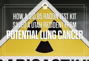 How A $10.95 Radon Test Kit Saved A Utah Resident From Potential Lung Cancer