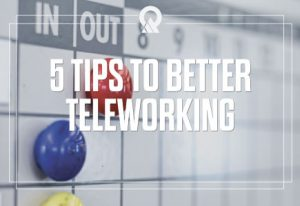 5 Tips To Better Teleworking