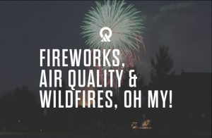 Fireworks, air quality and wildfires, oh my